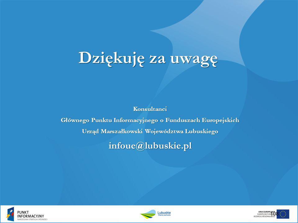 108 Dziękuję za uwagę Konsultanci Głównego Punktu Informacyjnego o Funduszach Europejskich Urząd Marszałkowski Województwa Lubuskiego infoue@lubuskie.