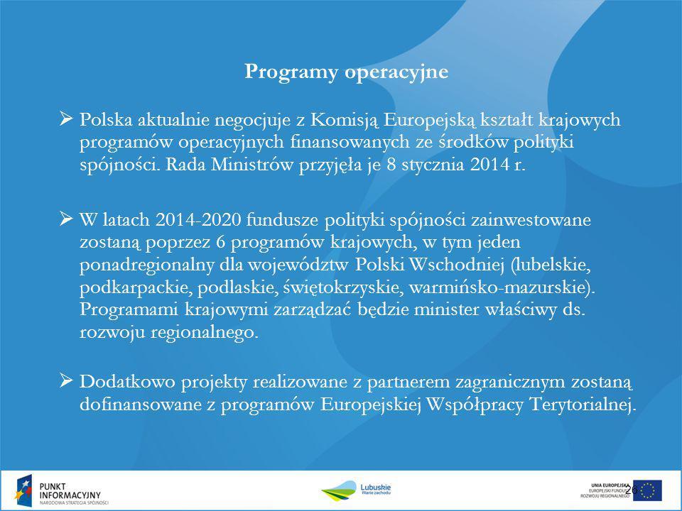 26 Programy operacyjne  Polska aktualnie negocjuje z Komisją Europejską kształt krajowych programów operacyjnych finansowanych ze środków polityki sp