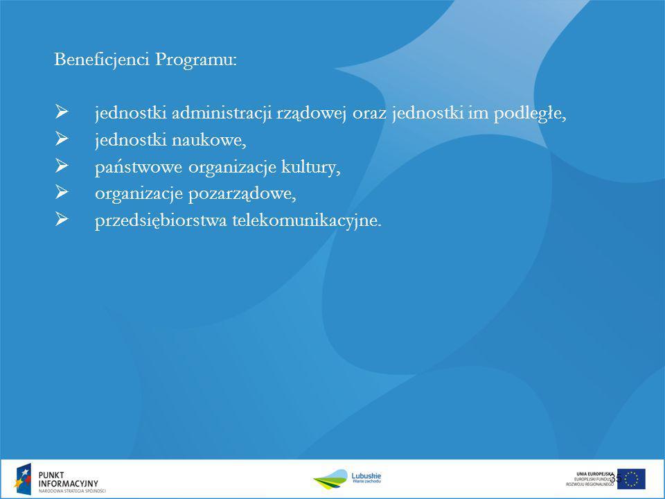 Beneficjenci Programu:  jednostki administracji rządowej oraz jednostki im podległe,  jednostki naukowe,  państwowe organizacje kultury,  organiza