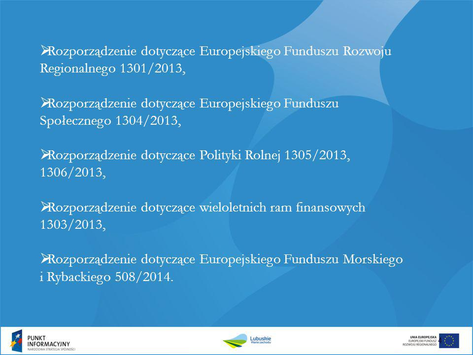  Rozporządzenie dotyczące Europejskiego Funduszu Rozwoju Regionalnego 1301/2013,  Rozporządzenie dotyczące Europejskiego Funduszu Społecznego 1304/2