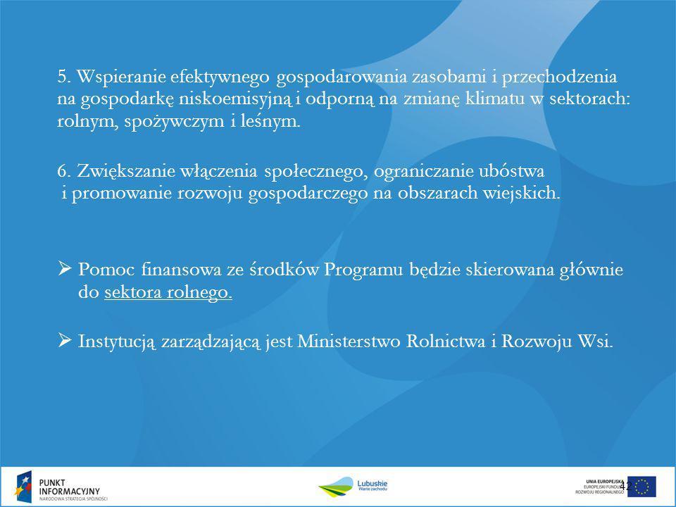 42 5. Wspieranie efektywnego gospodarowania zasobami i przechodzenia na gospodarkę niskoemisyjną i odporną na zmianę klimatu w sektorach: rolnym, spoż