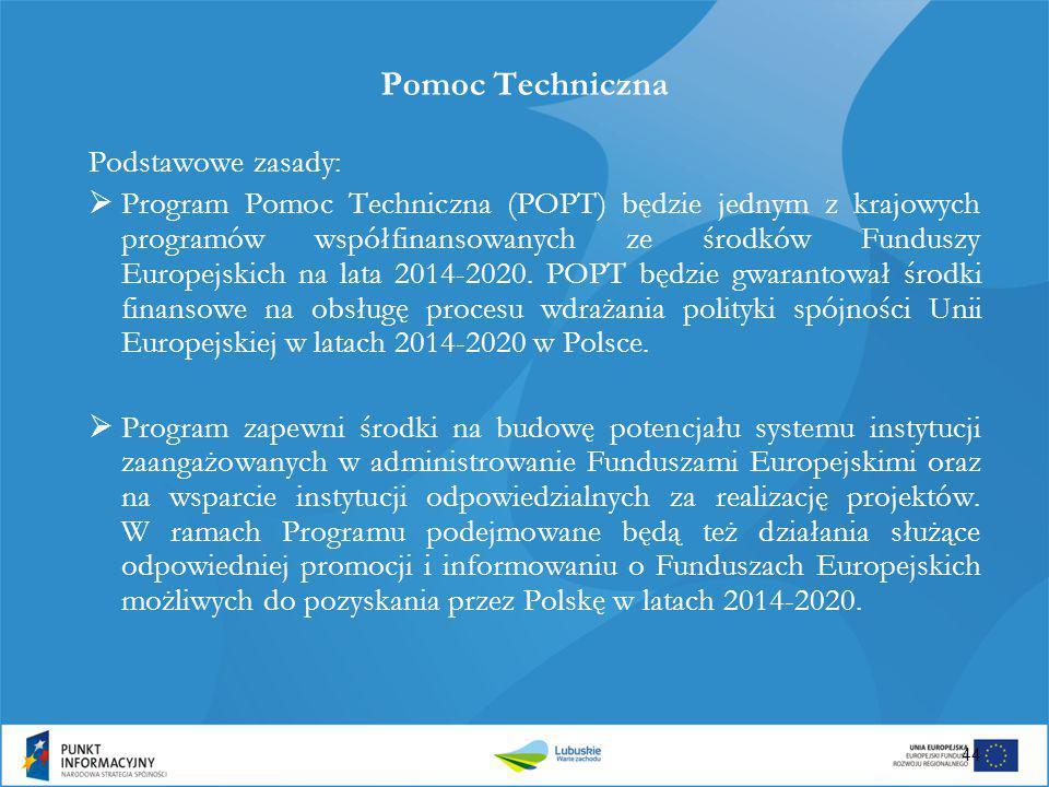 Pomoc Techniczna Podstawowe zasady:  Program Pomoc Techniczna (POPT) będzie jednym z krajowych programów współfinansowanych ze środków Funduszy Europ