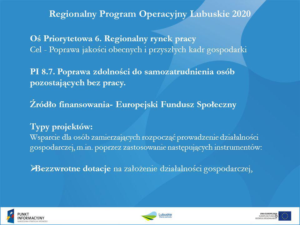 Regionalny Program Operacyjny Lubuskie 2020 Oś Priorytetowa 6. Regionalny rynek pracy Cel - Poprawa jakości obecnych i przyszłych kadr gospodarki PI 8