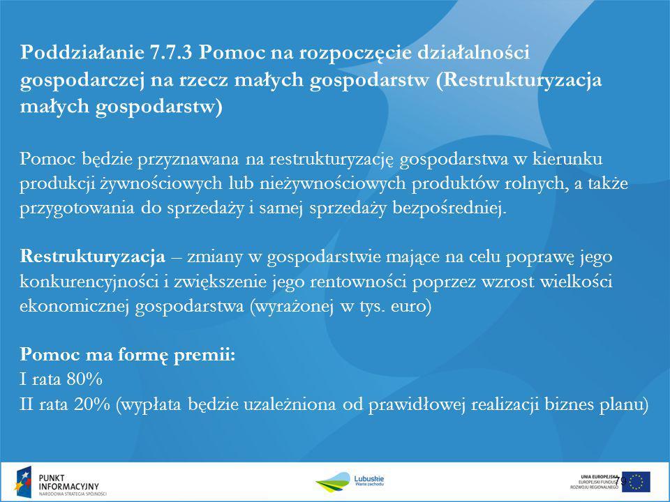 Poddziałanie 7.7.3 Pomoc na rozpoczęcie działalności gospodarczej na rzecz małych gospodarstw (Restrukturyzacja małych gospodarstw) Pomoc będzie przyz