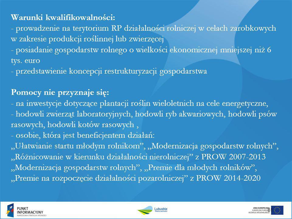Warunki kwalifikowalności: - prowadzenie na terytorium RP działalności rolniczej w celach zarobkowych w zakresie produkcji roślinnej lub zwierzęcej -