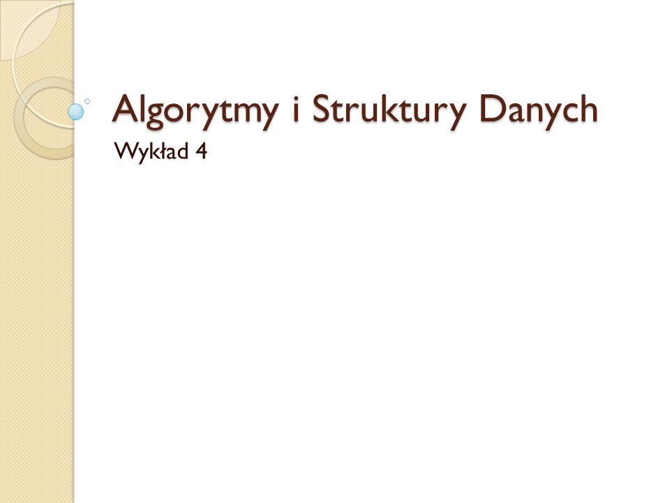 Algorytmy i Struktury Danych Wykład 4