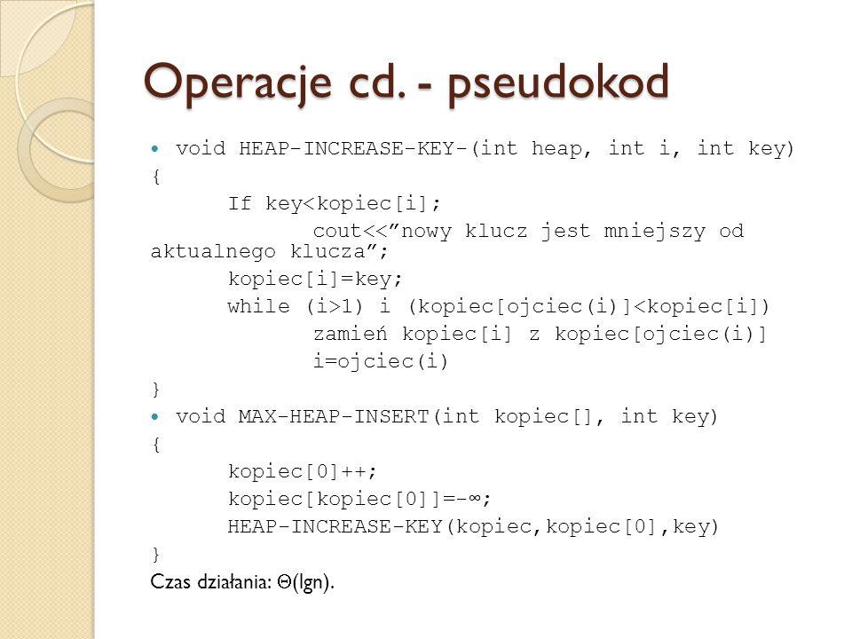 """Operacje cd. - pseudokod void HEAP-INCREASE-KEY-(int heap, int i, int key) { If key<kopiec[i]; cout<<""""nowy klucz jest mniejszy od aktualnego klucza"""";"""