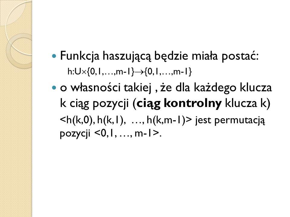 Funkcja haszującą będzie miała postać: h:U  {0,1,…,m-1}  {0,1,…,m-1} o własności takiej, że dla każdego klucza k ciąg pozycji (ciąg kontrolny klucza