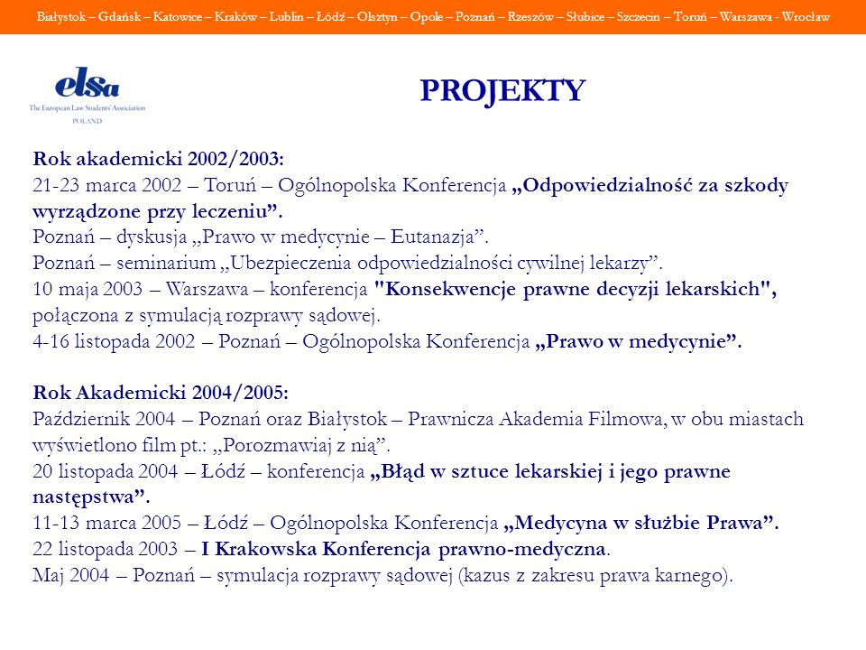 Białystok – Gdańsk – Katowice – Kraków – Lublin – Łódź – Olsztyn – Opole – Poznań – Rzeszów – Słubice – Szczecin – Toruń – Warszawa - Wrocław Rok akad