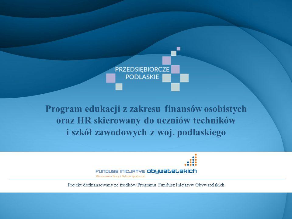 Program edukacji z zakresu finansów osobistych oraz HR skierowany do uczniów techników i szkół zawodowych z woj. podlaskiego Projekt dofinansowany ze