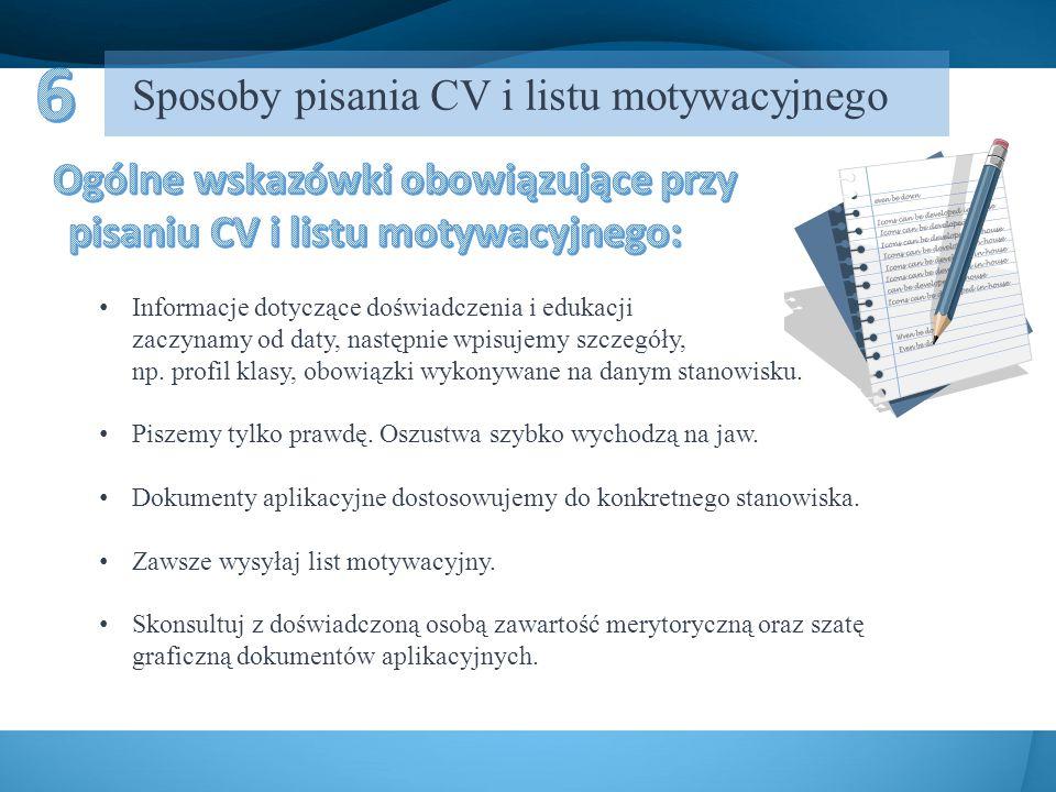 Sposoby pisania CV i listu motywacyjnego Informacje dotyczące doświadczenia i edukacji zaczynamy od daty, następnie wpisujemy szczegóły, np.