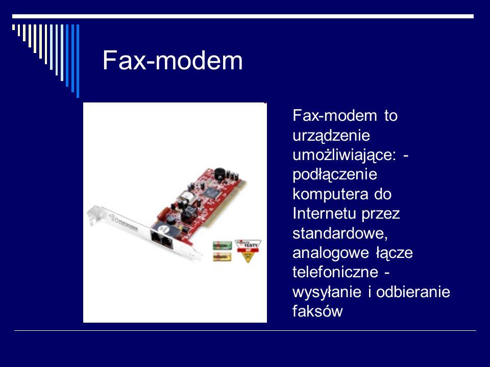 Fax-modem Fax-modem to urządzenie umożliwiające: - podłączenie komputera do Internetu przez standardowe, analogowe łącze telefoniczne - wysyłanie i odbieranie faksów