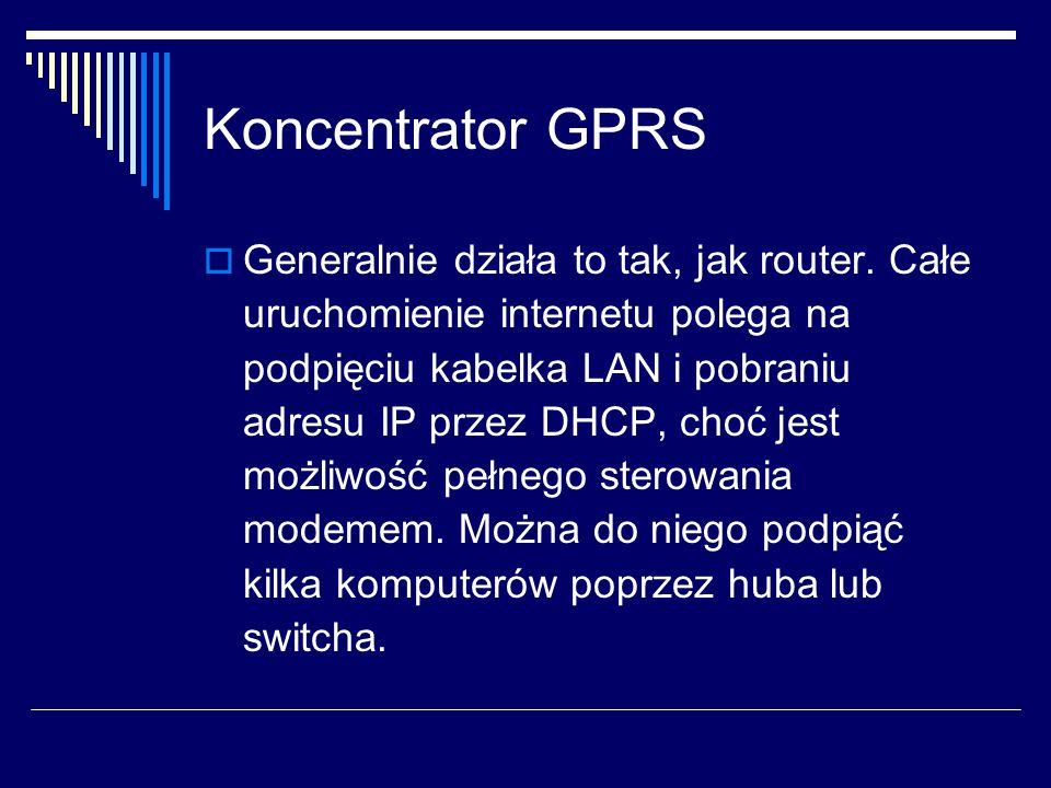 Koncentrator GPRS  Generalnie działa to tak, jak router.
