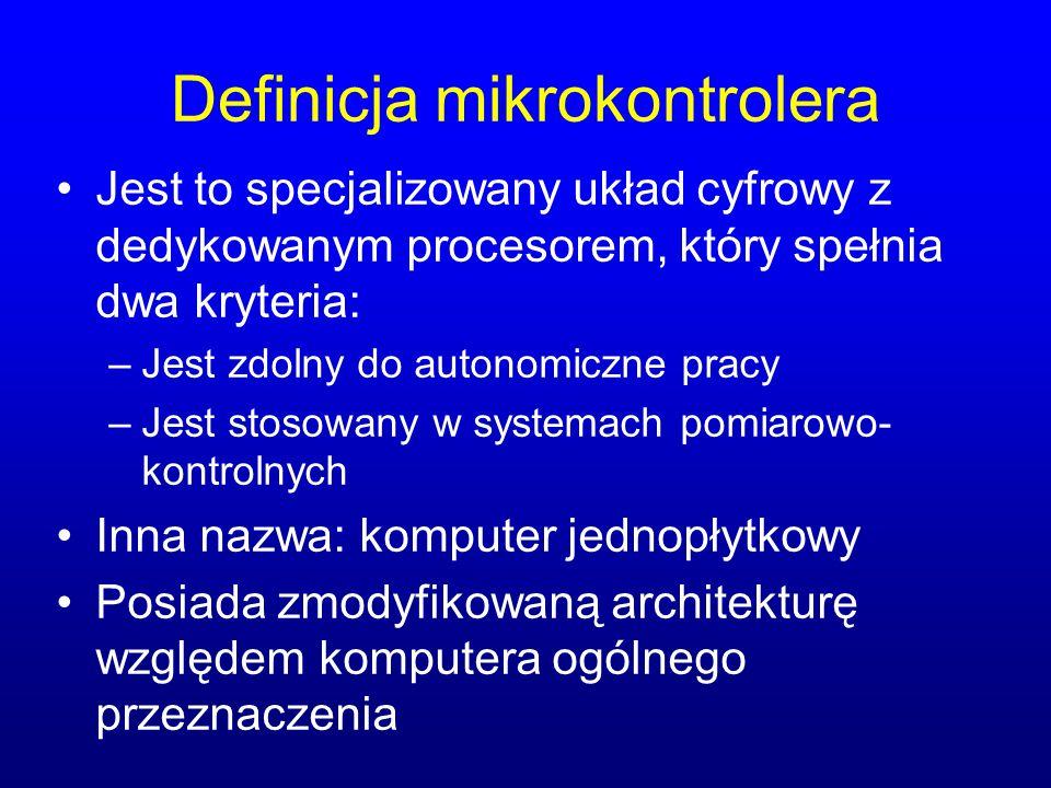 Definicja mikrokontrolera Jest to specjalizowany układ cyfrowy z dedykowanym procesorem, który spełnia dwa kryteria: –Jest zdolny do autonomiczne prac