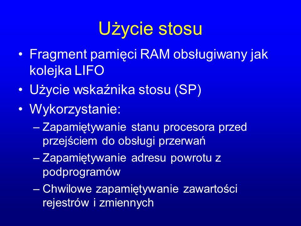 Użycie stosu Fragment pamięci RAM obsługiwany jak kolejka LIFO Użycie wskaźnika stosu (SP) Wykorzystanie: –Zapamiętywanie stanu procesora przed przejś