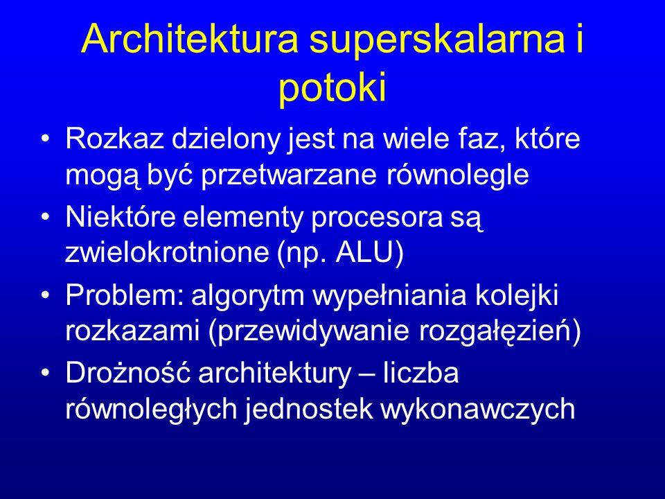 Architektura superskalarna i potoki Rozkaz dzielony jest na wiele faz, które mogą być przetwarzane równolegle Niektóre elementy procesora są zwielokro