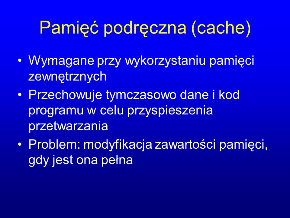 Pamięć podręczna (cache) Wymagane przy wykorzystaniu pamięci zewnętrznych Przechowuje tymczasowo dane i kod programu w celu przyspieszenia przetwarzan