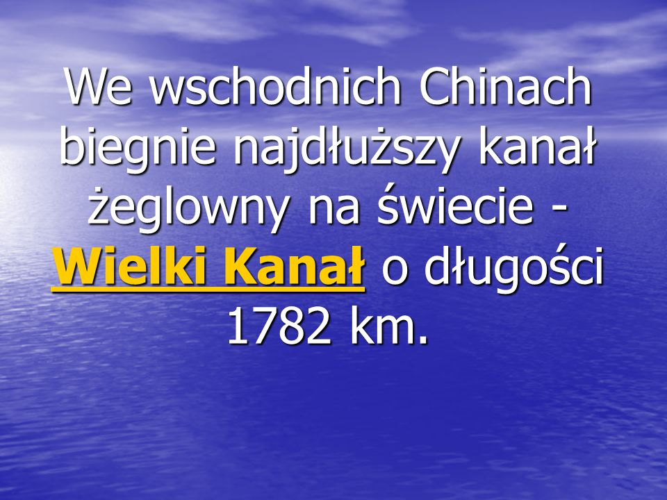 We wschodnich Chinach biegnie najdłuższy kanał żeglowny na świecie - Wielki Kanał o długości 1782 km. Wielki Kanał Wielki Kanał