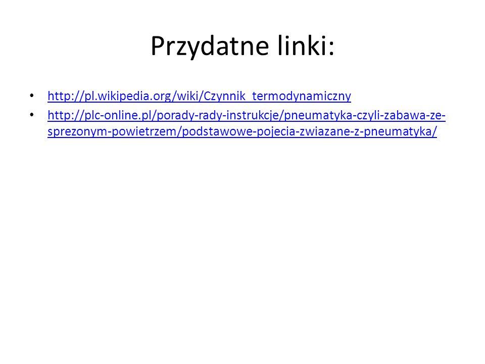 Przydatne linki: http://pl.wikipedia.org/wiki/Czynnik_termodynamiczny http://plc-online.pl/porady-rady-instrukcje/pneumatyka-czyli-zabawa-ze- sprezony