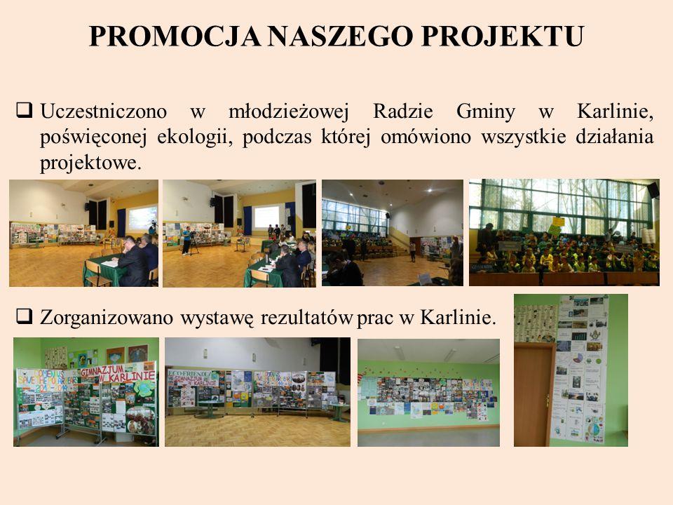 PROMOCJA NASZEGO PROJEKTU  Uczestniczono w młodzieżowej Radzie Gminy w Karlinie, poświęconej ekologii, podczas której omówiono wszystkie działania projektowe.