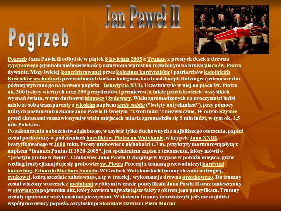 PogrzebPogrzeb Jana Pawła II odbył się w piątek 8 kwietnia 2005 r. Trumnę z prostych desek z drewna cyprysowego (symbolu nieśmiertelności) ustawiono w