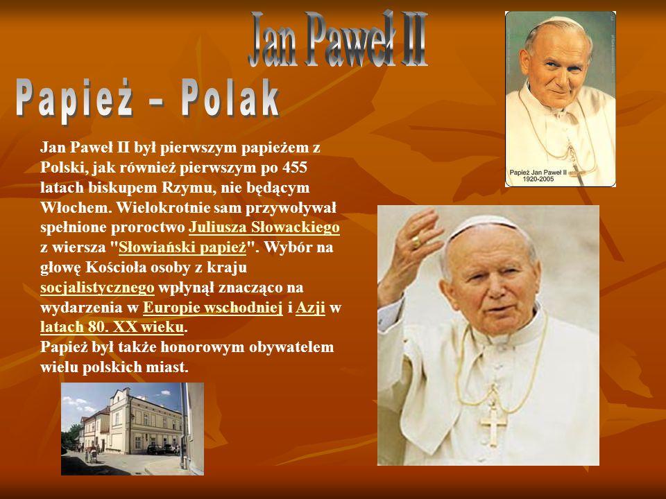 Jan Paweł II był pierwszym papieżem z Polski, jak również pierwszym po 455 latach biskupem Rzymu, nie będącym Włochem. Wielokrotnie sam przywoływał sp