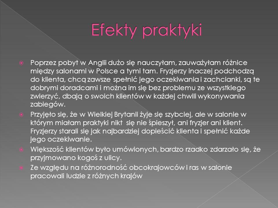  Poprzez pobyt w Anglii dużo się nauczyłam, zauważyłam różnice między salonami w Polsce a tymi tam.