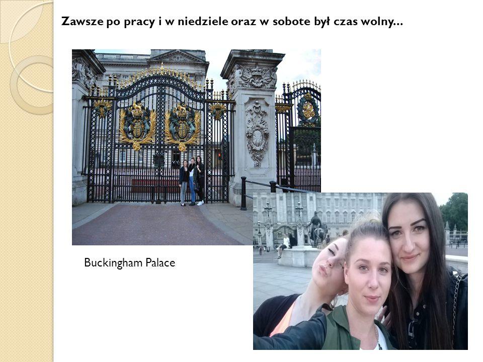 Zawsze po pracy i w niedziele oraz w sobote był czas wolny... Buckingham Palace