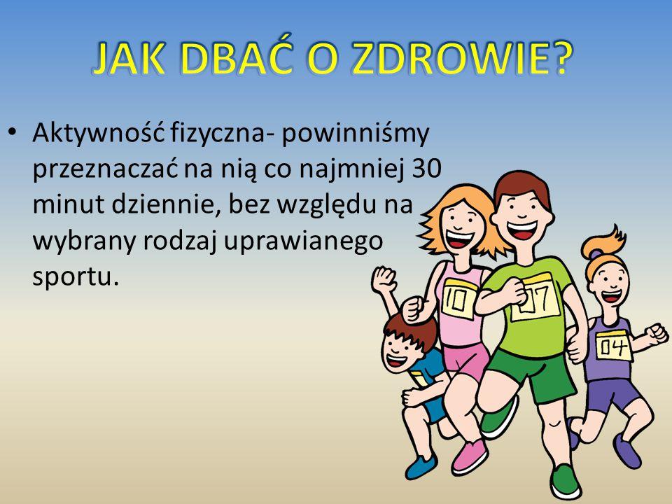 Aktywność fizyczna- powinniśmy przeznaczać na nią co najmniej 30 minut dziennie, bez względu na wybrany rodzaj uprawianego sportu.