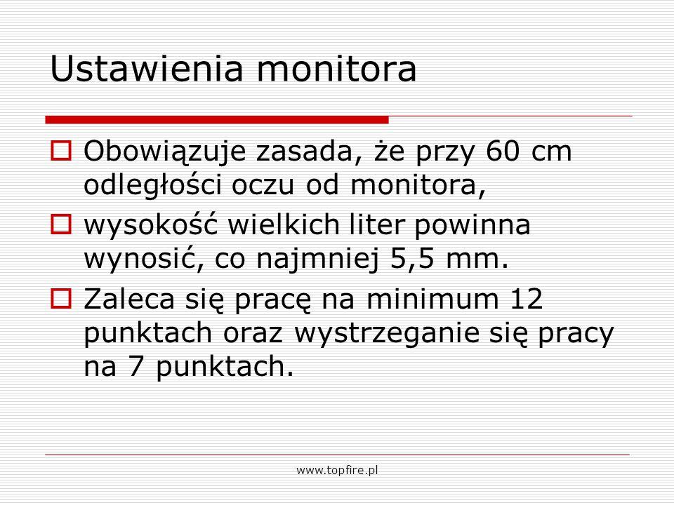 Ustawienia monitora  Obowiązuje zasada, że przy 60 cm odległości oczu od monitora,  wysokość wielkich liter powinna wynosić, co najmniej 5,5 mm.  Z