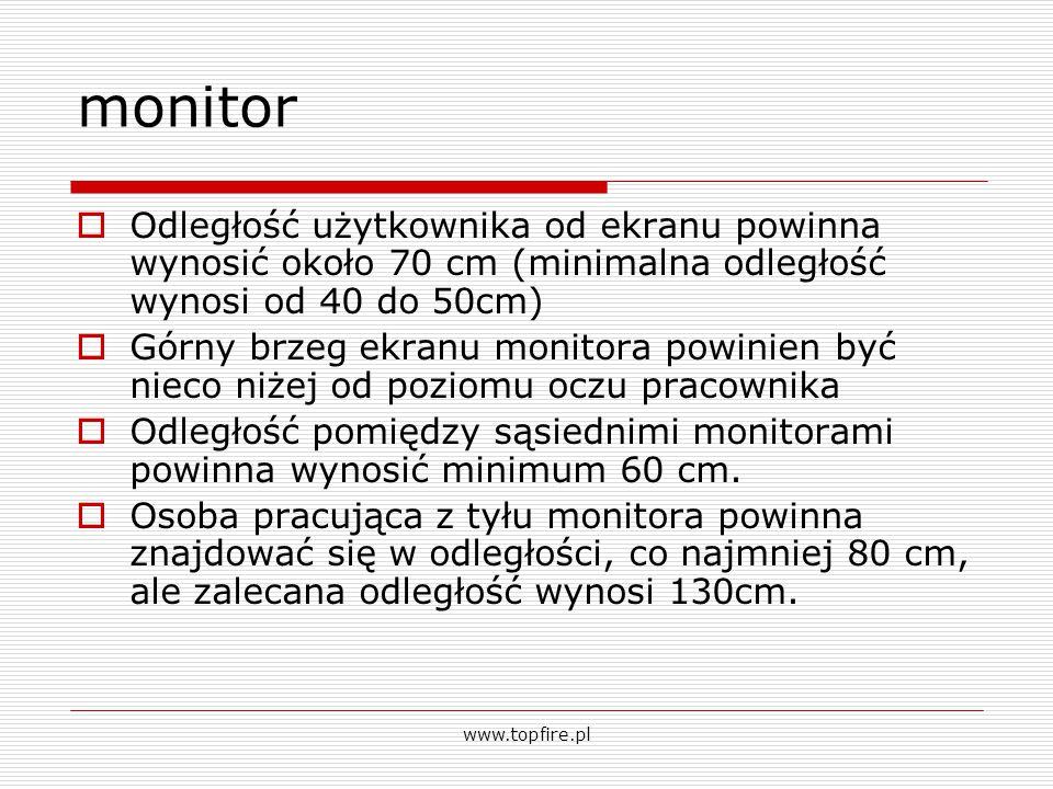 monitor  Odległość użytkownika od ekranu powinna wynosić około 70 cm (minimalna odległość wynosi od 40 do 50cm)  Górny brzeg ekranu monitora powinie