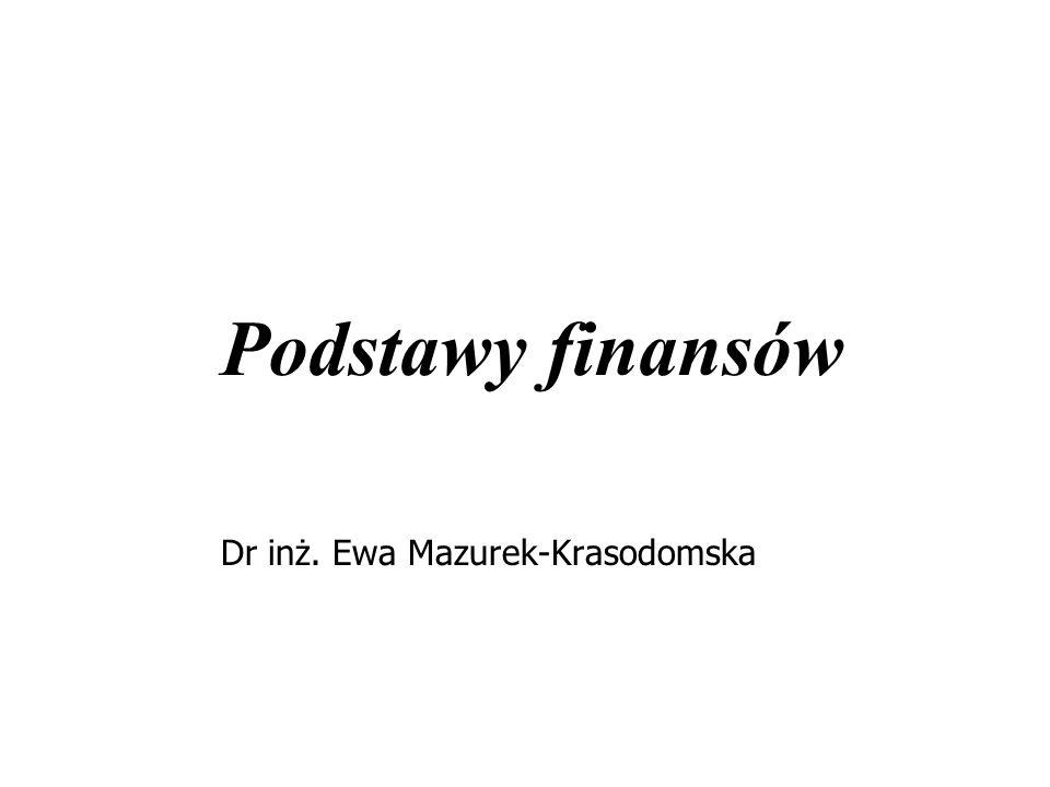 Podstawy finansów Dr inż. Ewa Mazurek-Krasodomska