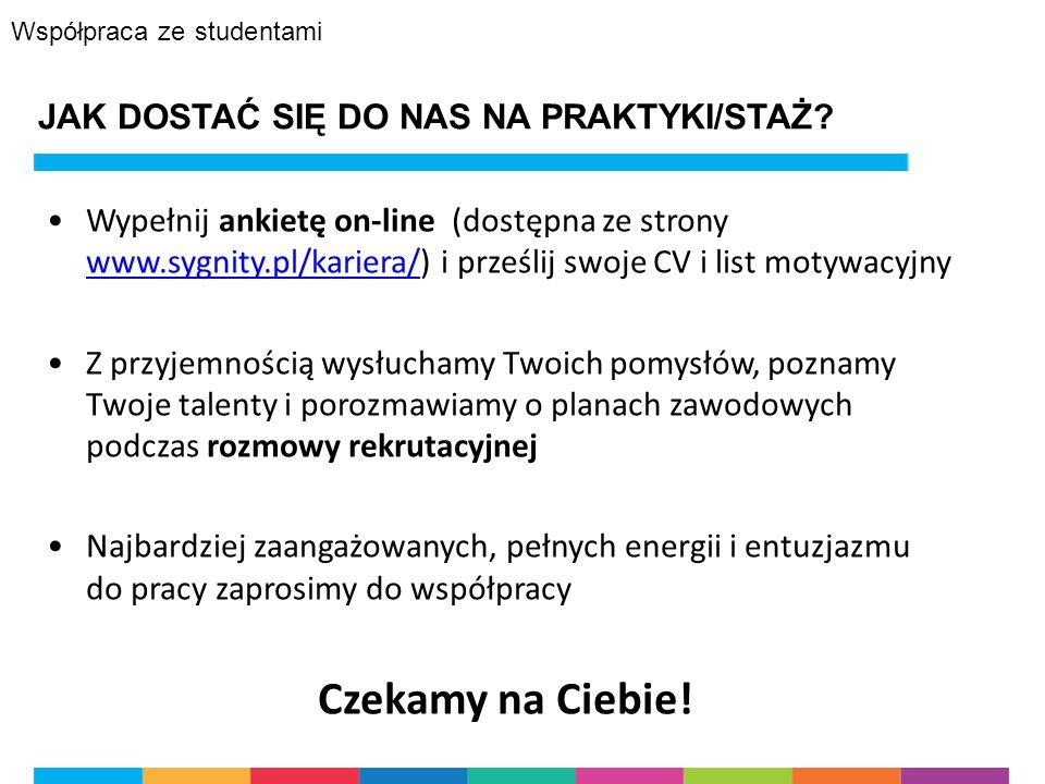 JAK DOSTAĆ SIĘ DO NAS NA PRAKTYKI/STAŻ? Wypełnij ankietę on-line (dostępna ze strony www.sygnity.pl/kariera/) i prześlij swoje CV i list motywacyjny w