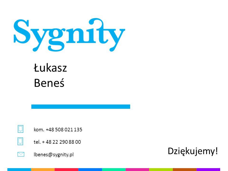 Łukasz Beneś tel. + 48 22 290 88 00 lbenes@sygnity.pl Dziękujemy! kom. +48 508 021 135