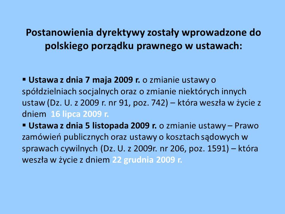 Postanowienia dyrektywy zostały wprowadzone do polskiego porządku prawnego w ustawach:  Ustawa z dnia 7 maja 2009 r.