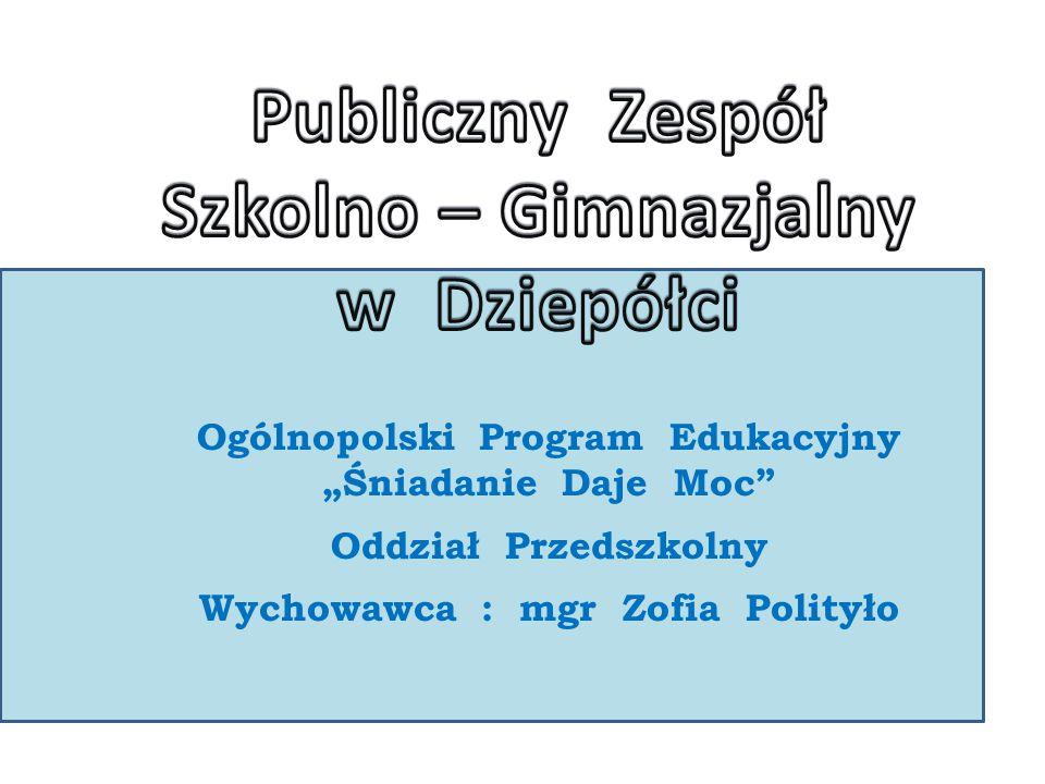 """Ogólnopolski Program Edukacyjny """"Śniadanie Daje Moc"""" Oddział Przedszkolny Wychowawca : mgr Zofia Polityło"""