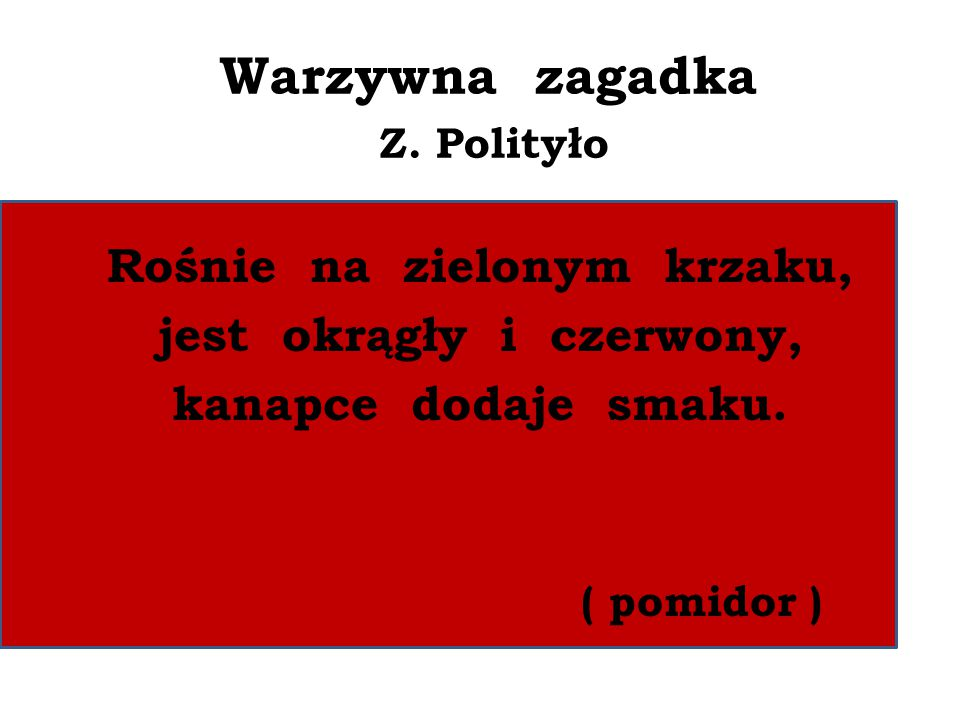 Warzywna zagadka Z. Polityło Rośnie na zielonym krzaku, jest okrągły i czerwony, kanapce dodaje smaku. ( pomidor )