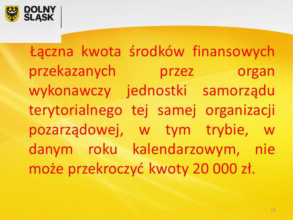 Łączna kwota środków finansowych przekazanych przez organ wykonawczy jednostki samorządu terytorialnego tej samej organizacji pozarządowej, w tym trybie, w danym roku kalendarzowym, nie może przekroczyć kwoty 20 000 zł.
