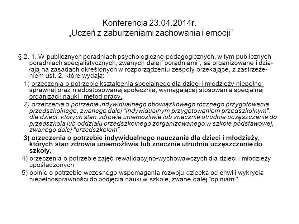 """Konferencja 23.04.2014r. """"Uczeń z zaburzeniami zachowania i emocji"""" § 2. 1. W publicznych poradniach psychologiczno-pedagogicznych, w tym publicznych"""