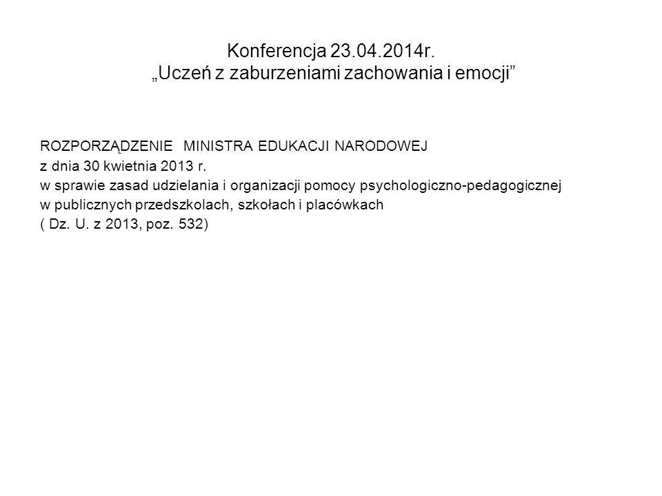 """Konferencja 23.04.2014r.""""Uczeń z zaburzeniami zachowania i emocji § 3."""