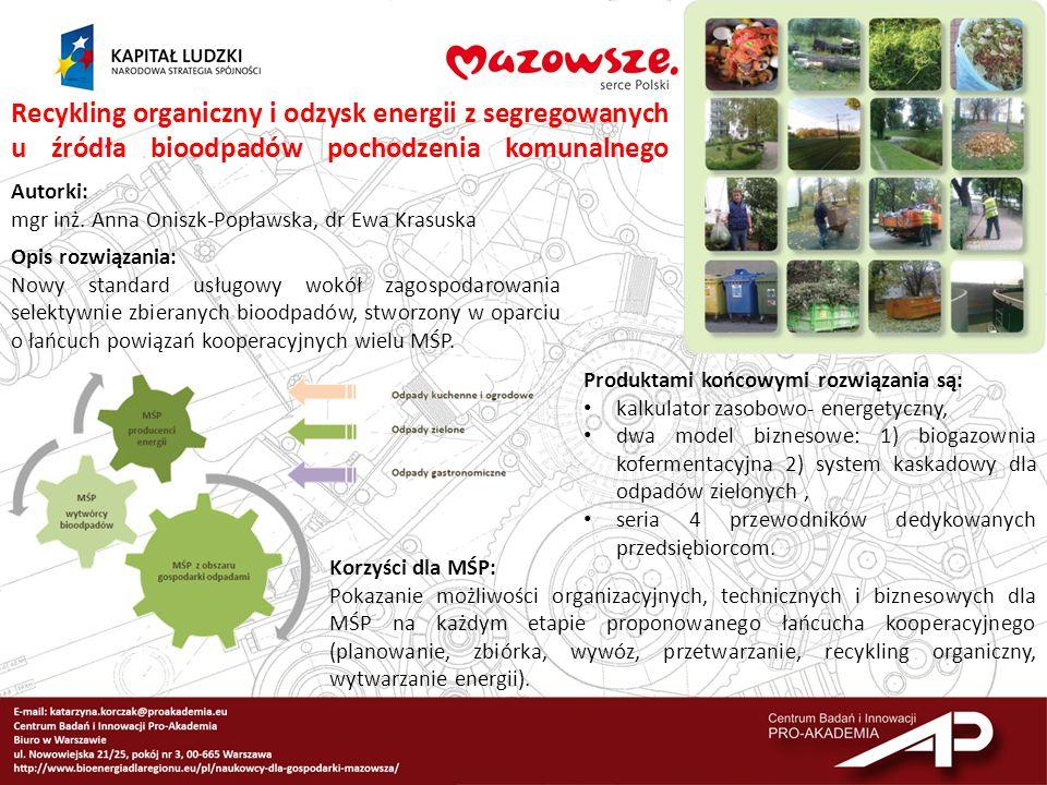 Recykling organiczny i odzysk energii z segregowanych u źródła bioodpadów pochodzenia komunalnego Autorki: mgr inż. Anna Oniszk-Popławska, dr Ewa Kras