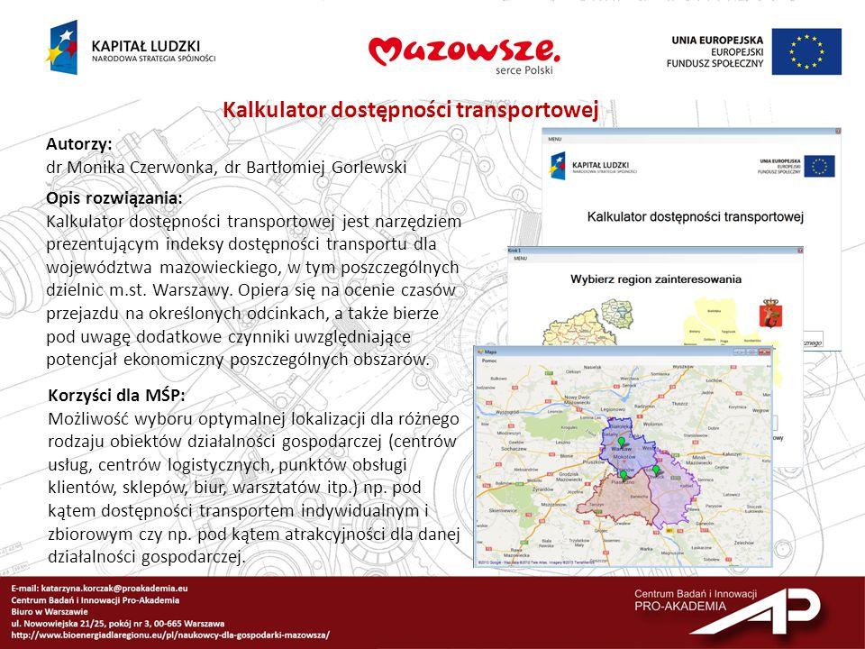 Kalkulator dostępności transportowej Autorzy: dr Monika Czerwonka, dr Bartłomiej Gorlewski Opis rozwiązania: Kalkulator dostępności transportowej jest