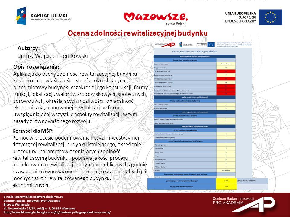 Ocena zdolności rewitalizacyjnej budynku Autorzy: dr inż. Wojciech Terlikowski Opis rozwiązania: Aplikacja do oceny zdolności rewitalizacyjnej budynku