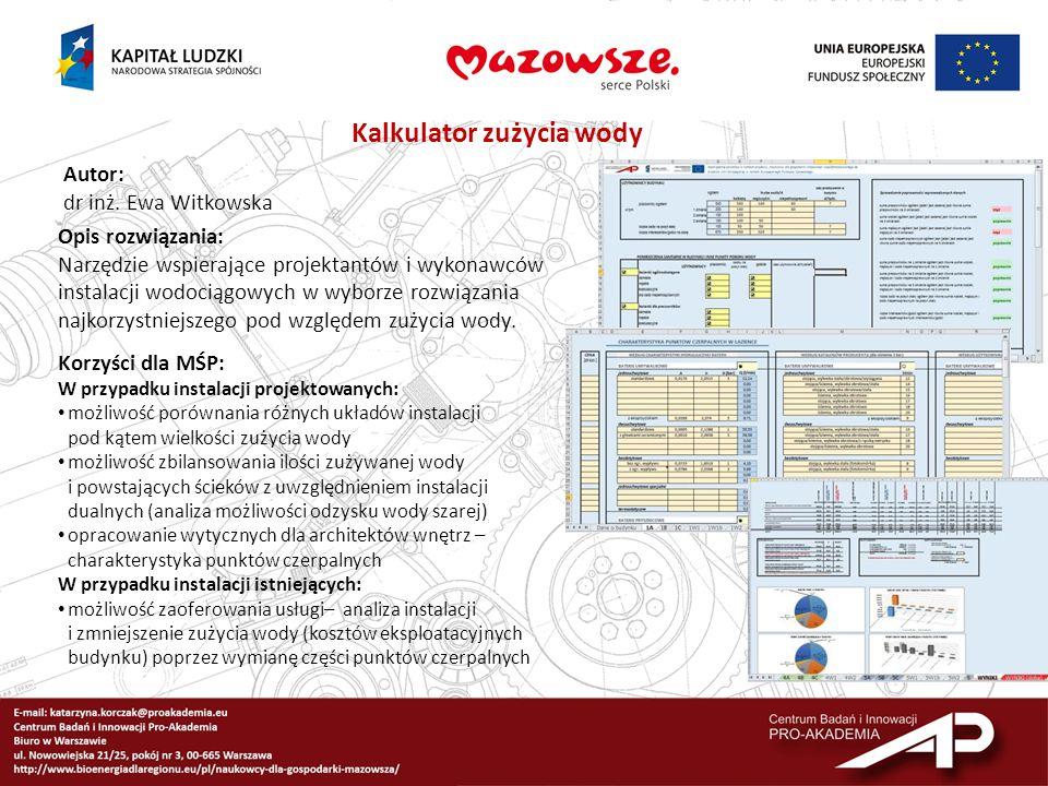 Kalkulator zużycia wody Autor: dr inż. Ewa Witkowska Opis rozwiązania: Narzędzie wspierające projektantów i wykonawców instalacji wodociągowych w wybo
