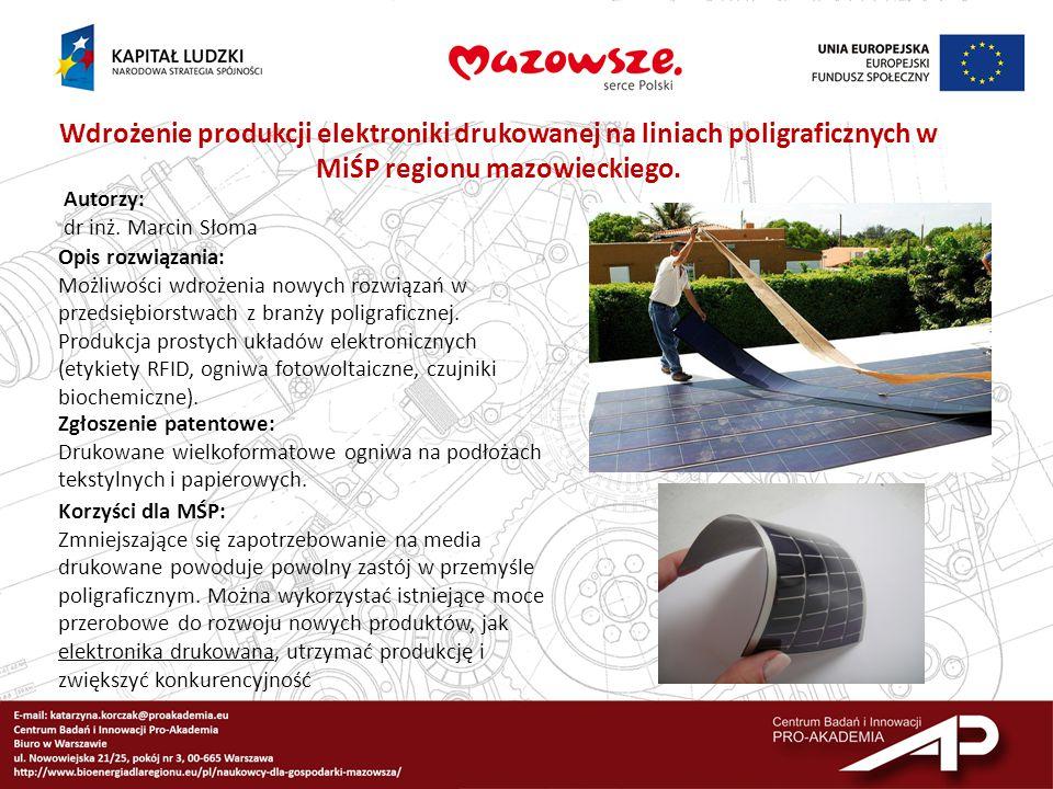 Wdrożenie produkcji elektroniki drukowanej na liniach poligraficznych w MiŚP regionu mazowieckiego. Autorzy: dr inż. Marcin Słoma Opis rozwiązania: Mo