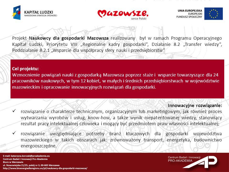 W projekcie reprezentowanych było 7 uczelni i instytutów naukowych:  Politechnika Warszawska  Przemysłowy Instytut Motoryzacji  Szkoła Główna Gospodarstwa Wiejskiego  Szkoła Główna Handlowa  Uniwersytet Warszawski  Warszawski Uniwersytet Medyczny  Instytut Energetyki Odnawialnej Staże odbywały się w 21 małych i średnich przedsiębiorstwach w Warszawie, Piasecznie, Otwocku, Płońsku Najdłuższe staże trwały 12 miesięcy, a najkrótsze 1,5 miesiąca.