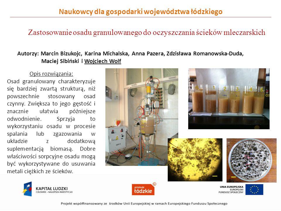 Naukowcy dla gospodarki województwa łódzkiego Zastosowanie osadu granulowanego do oczyszczania ścieków mleczarskich Autorzy: Marcin Bizukojc, Karina M