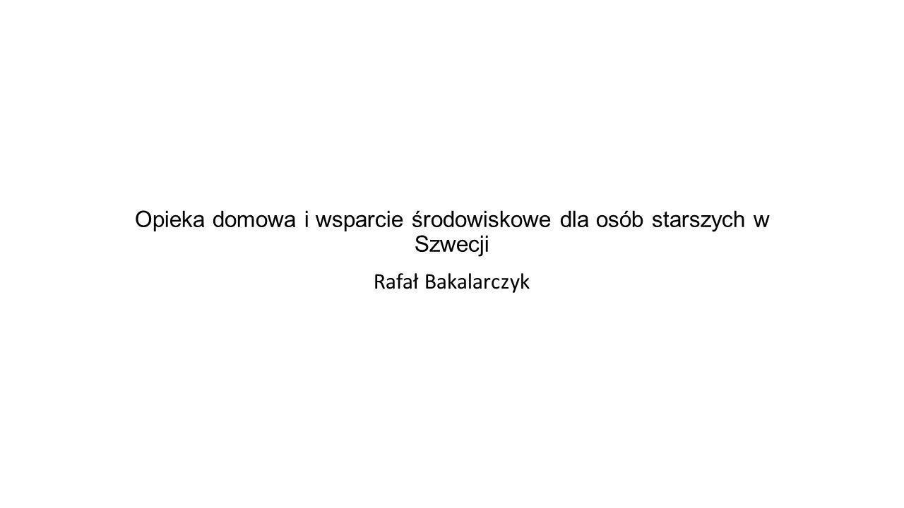 Opieka domowa i wsparcie środowiskowe dla osób starszych w Szwecji Rafał Bakalarczyk