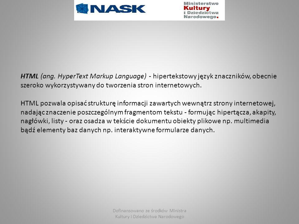 Dofinansowano ze środków Ministra Kultury i Dziedzictwa Narodowego HTML (ang. HyperText Markup Language) - hipertekstowy język znaczników, obecnie sze