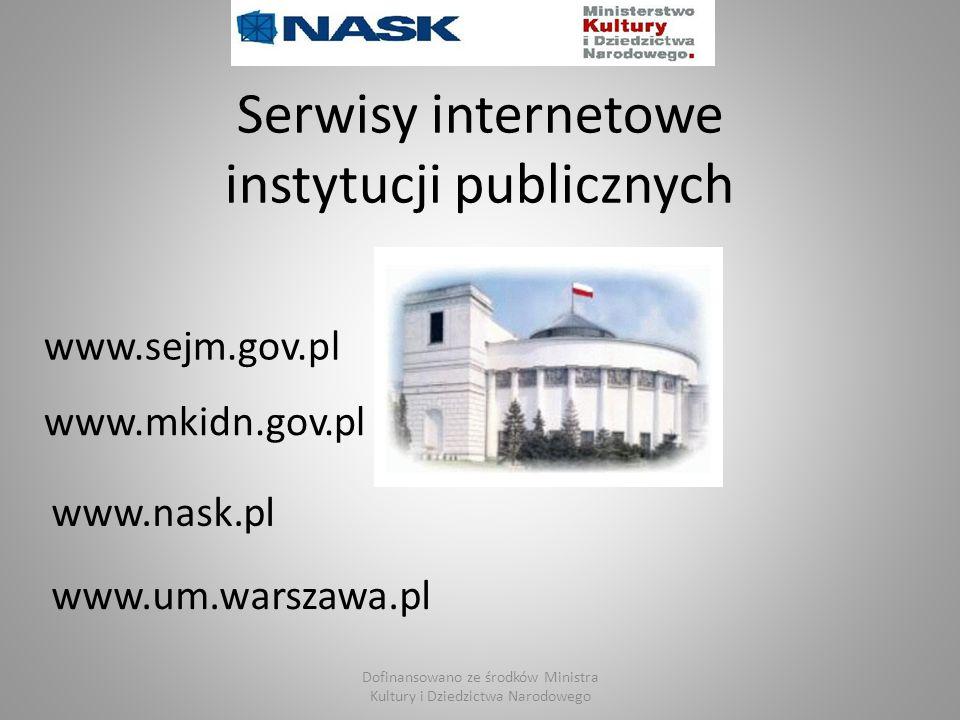 Serwisy internetowe instytucji publicznych www.sejm.gov.pl www.um.warszawa.pl www.nask.pl www.mkidn.gov.pl Dofinansowano ze środków Ministra Kultury i